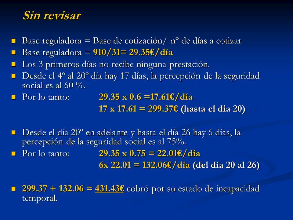 Sin revisar Base reguladora = Base de cotización/ nº de días a cotizar