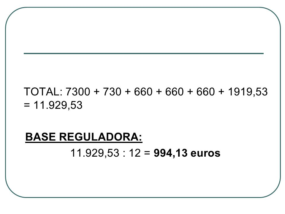 BASE REGULADORA: 11.929,53 : 12 = 994,13 euros