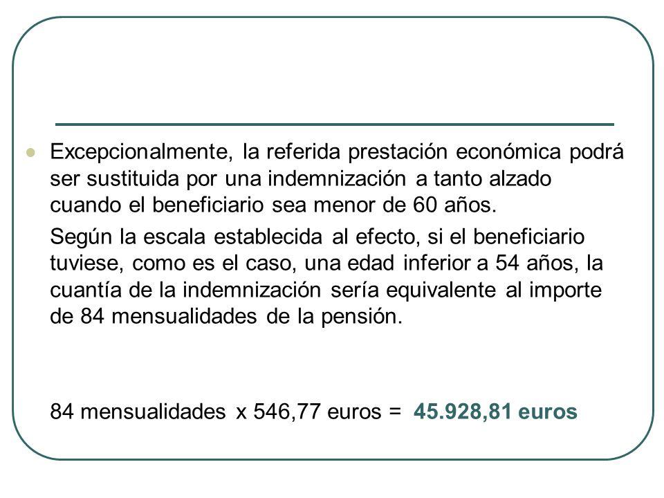 Excepcionalmente, la referida prestación económica podrá ser sustituida por una indemnización a tanto alzado cuando el beneficiario sea menor de 60 años.