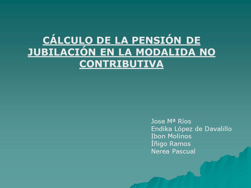 CÁLCULO DE LA PENSIÓN DE JUBILACIÓN EN LA MODALIDA NO CONTRIBUTIVA
