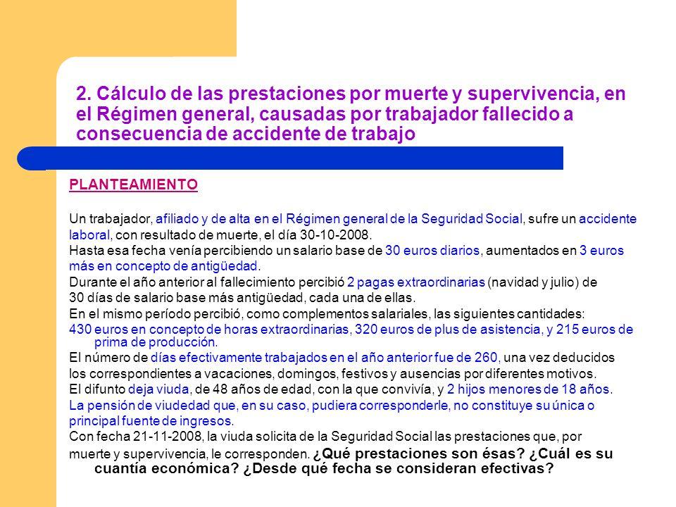 2. Cálculo de las prestaciones por muerte y supervivencia, en el Régimen general, causadas por trabajador fallecido a consecuencia de accidente de trabajo
