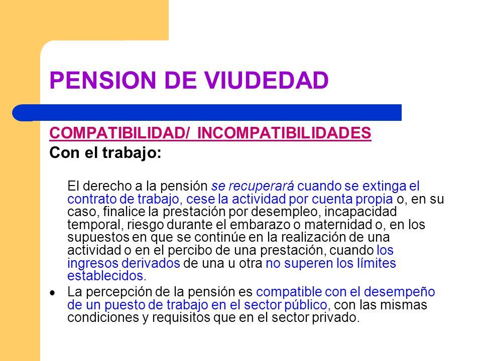 PENSION DE VIUDEDAD COMPATIBILIDAD/ INCOMPATIBILIDADES Con el trabajo: