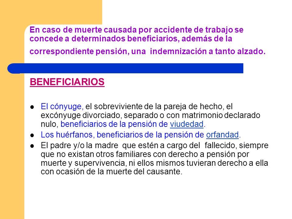 En caso de muerte causada por accidente de trabajo se concede a determinados beneficiarios, además de la correspondiente pensión, una indemnización a tanto alzado.