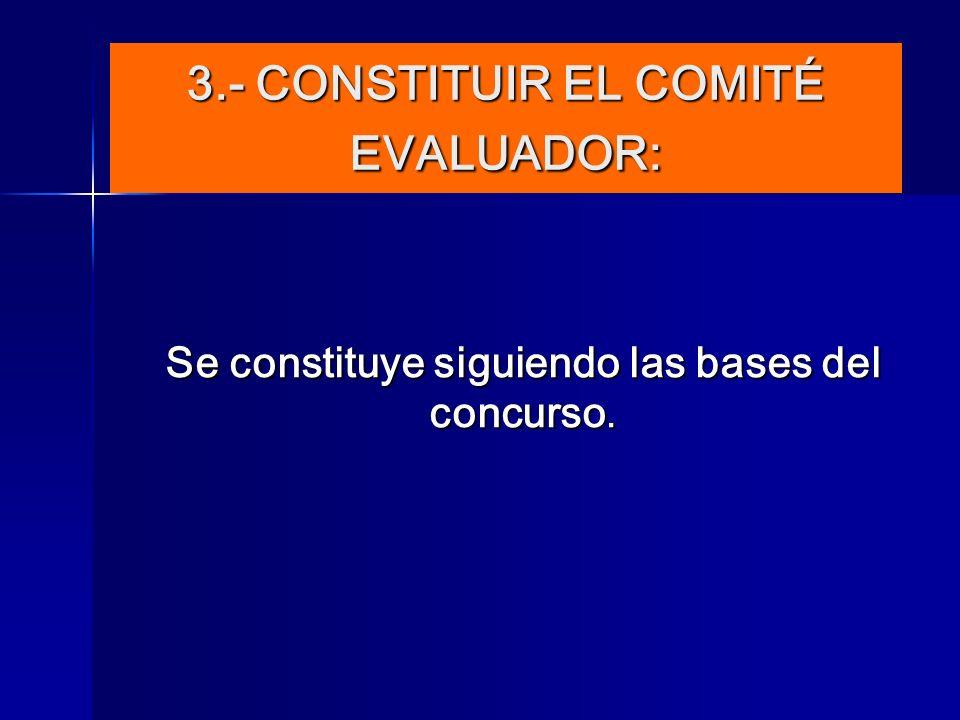 3.- CONSTITUIR EL COMITÉ EVALUADOR: