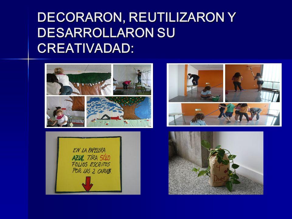 DECORARON, REUTILIZARON Y DESARROLLARON SU CREATIVADAD: