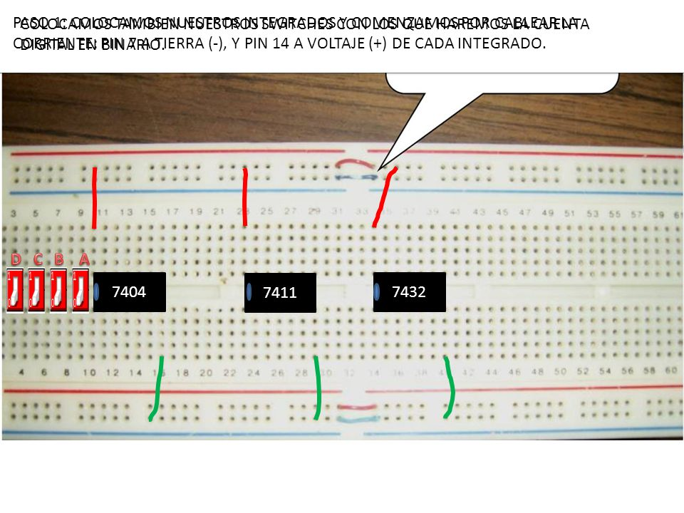 PASO 1: COLOCAMOS NUESTROS INTEGRADOS Y COMENZAMOS POR CABLEAR LA CORRIENTE: PIN 7 A TIERRA (-), Y PIN 14 A VOLTAJE (+) DE CADA INTEGRADO.