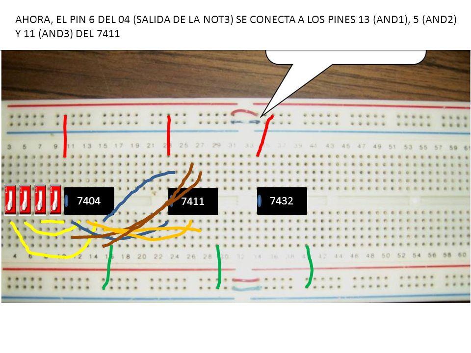 AHORA, EL PIN 6 DEL 04 (SALIDA DE LA NOT3) SE CONECTA A LOS PINES 13 (AND1), 5 (AND2)