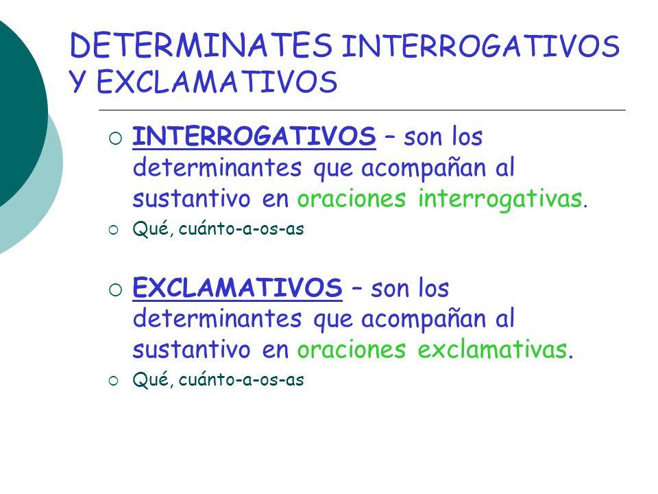 DETERMINATES INTERROGATIVOS Y EXCLAMATIVOS