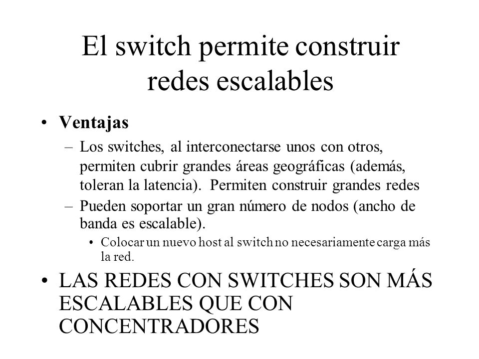 El switch permite construir redes escalables