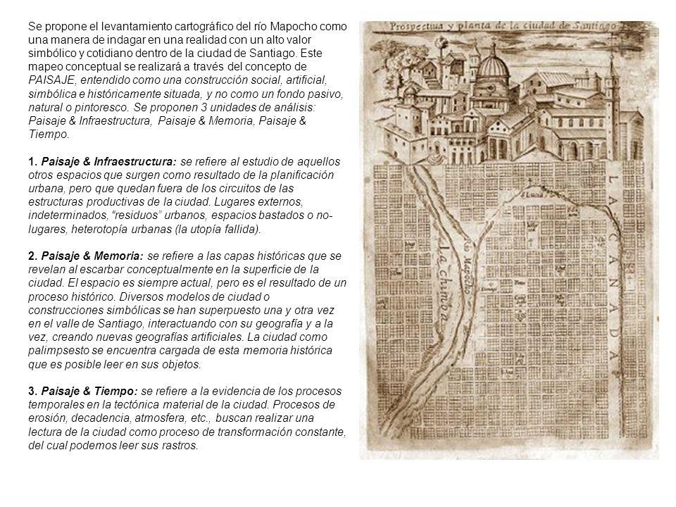 Se propone el levantamiento cartográfico del río Mapocho como una manera de indagar en una realidad con un alto valor simbólico y cotidiano dentro de la ciudad de Santiago. Este mapeo conceptual se realizará a través del concepto de PAISAJE, entendido como una construcción social, artificial, simbólica e históricamente situada, y no como un fondo pasivo, natural o pintoresco. Se proponen 3 unidades de análisis: Paisaje & Infraestructura, Paisaje & Memoria, Paisaje & Tiempo.