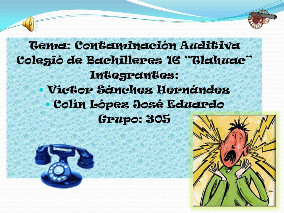 Tema: Contaminación Auditiva Colegió de Bachilleres 16 Tlahuac