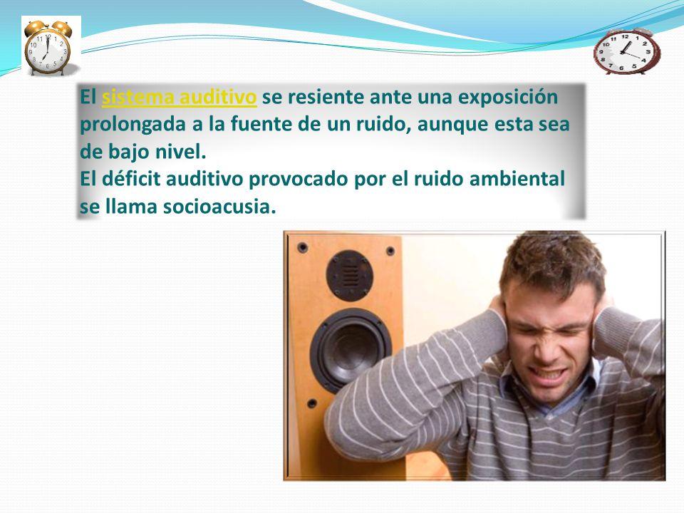 El sistema auditivo se resiente ante una exposición prolongada a la fuente de un ruido, aunque esta sea de bajo nivel.