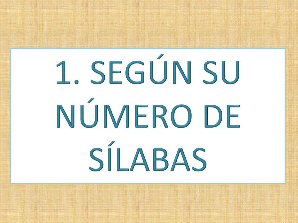 1. SEGÚN SU NÚMERO DE SÍLABAS