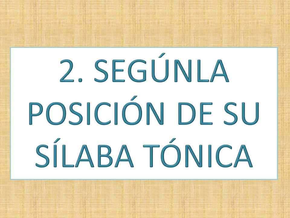 2. SEGÚNLA POSICIÓN DE SU SÍLABA TÓNICA