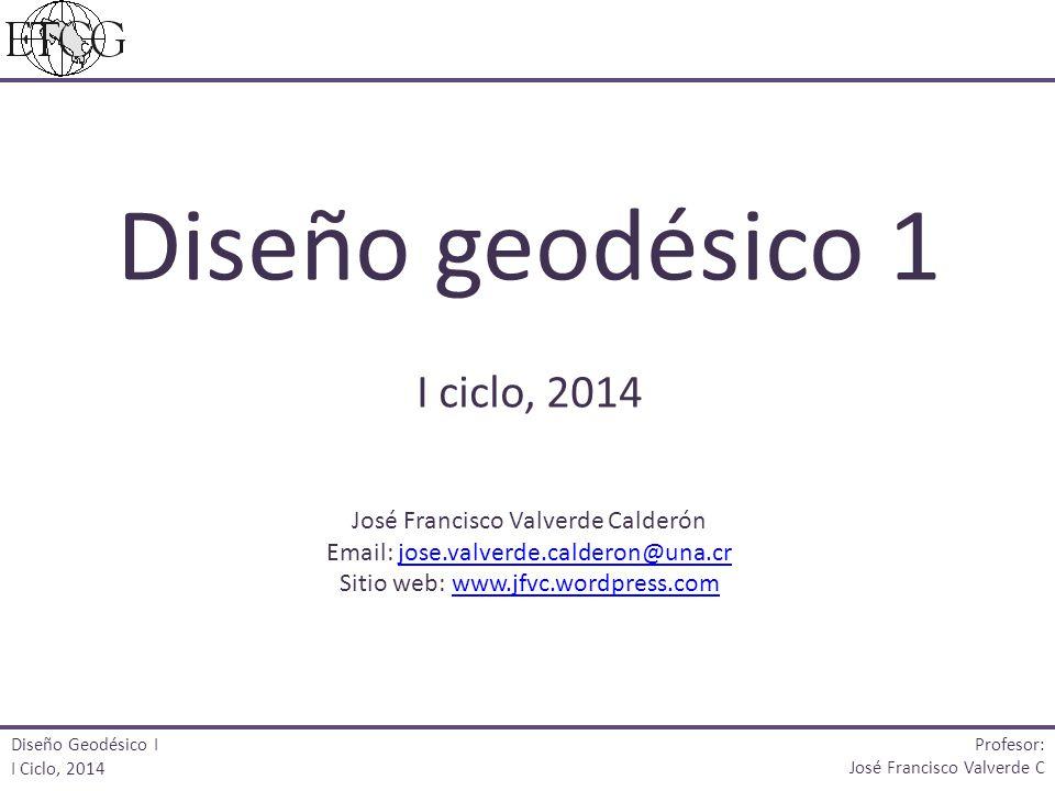 Diseño geodésico 1 I ciclo, 2014 Email: jose.valverde.calderon@una.cr