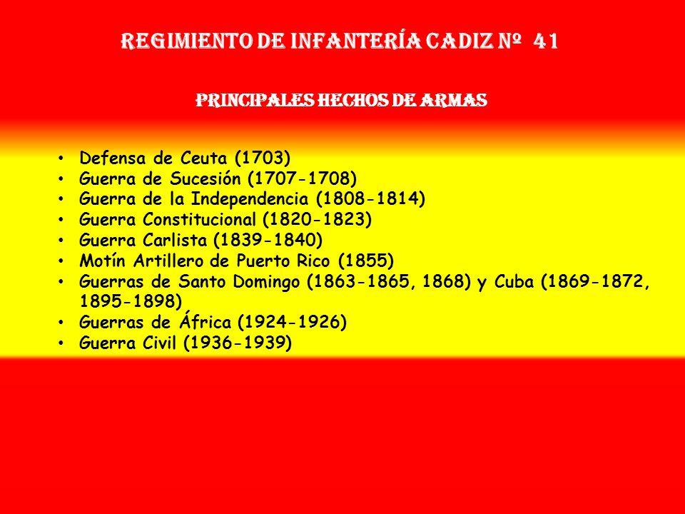 Regimiento de Infantería cadiz nº 41 PRINCIPALES HECHOS DE ARMAS