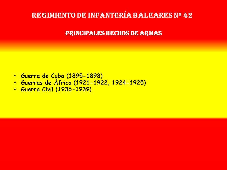 Regimiento de Infantería baleares nº 42 PRINCIPALES HECHOS DE ARMAS