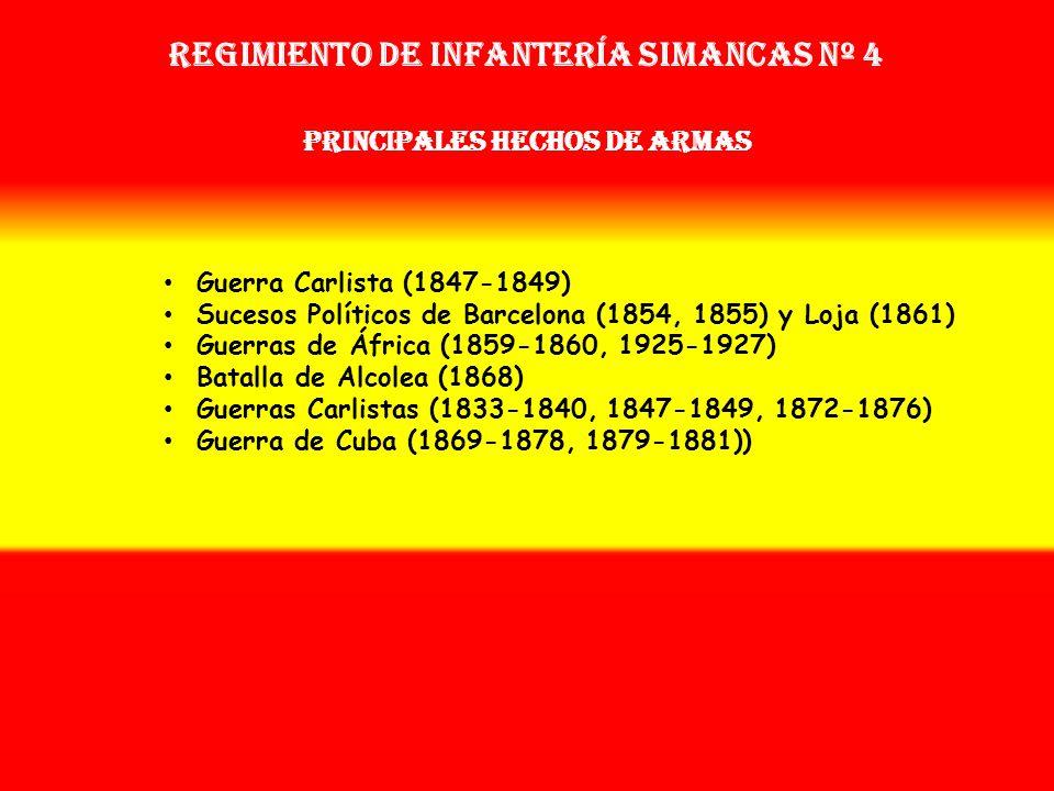 Regimiento de Infantería SIMANCAS nº 4 PRINCIPALES HECHOS DE ARMAS
