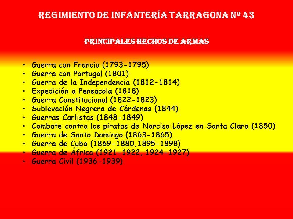 Regimiento de Infantería tarragona nº 43 PRINCIPALES HECHOS DE ARMAS