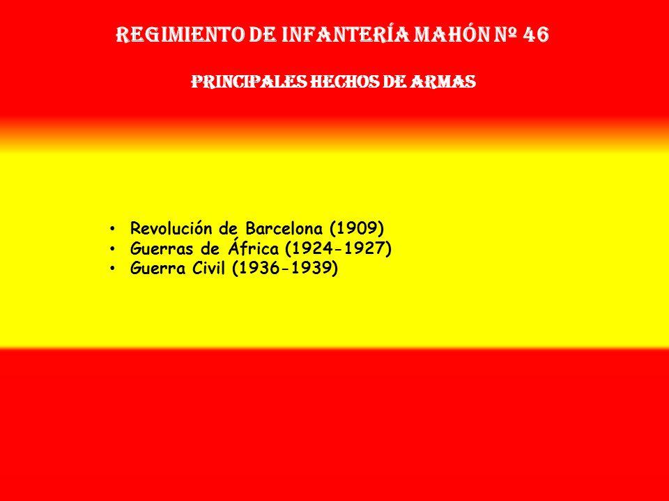 Regimiento de Infantería mahón nº 46 PRINCIPALES HECHOS DE ARMAS