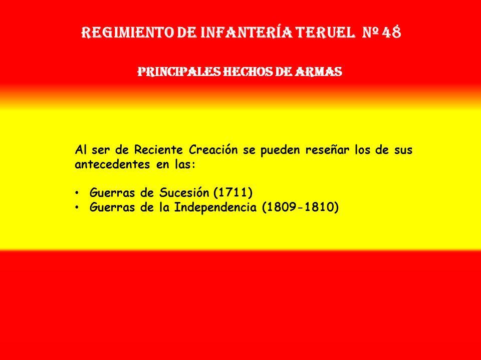 Regimiento de Infantería teruel nº 48 PRINCIPALES HECHOS DE ARMAS