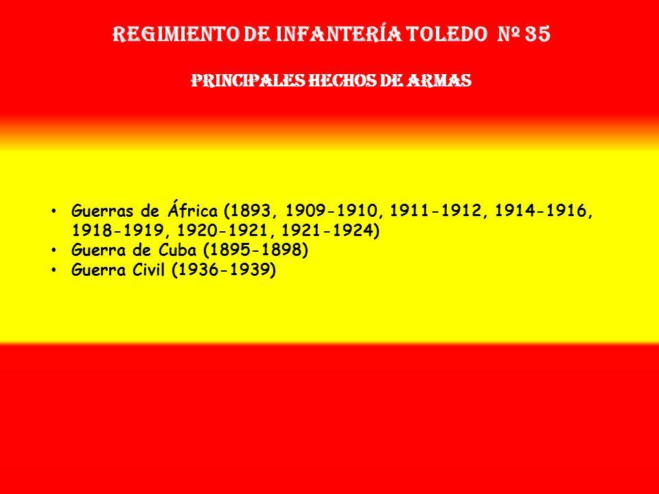 Regimiento de Infantería Toledo nº 35 PRINCIPALES HECHOS DE ARMAS