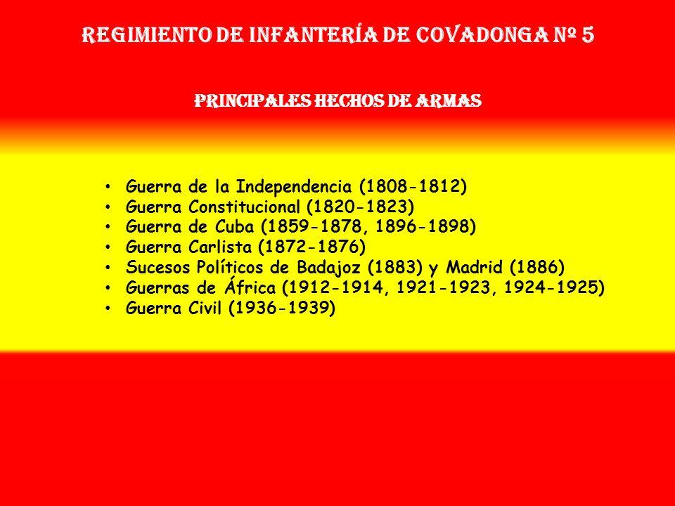 Regimiento de Infantería DE COVADONGA nº 5 PRINCIPALES HECHOS DE ARMAS
