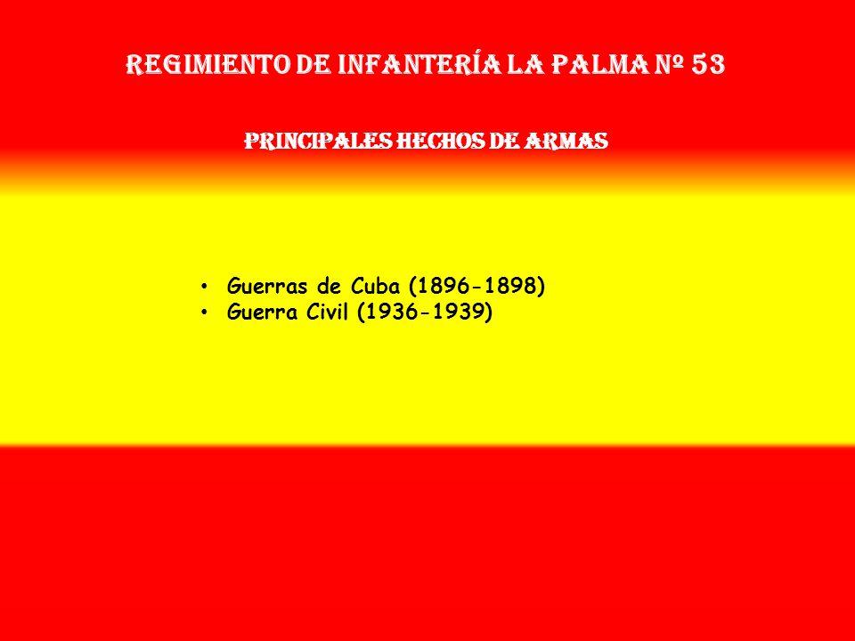 Regimiento de Infantería la palma nº 53 PRINCIPALES HECHOS DE ARMAS
