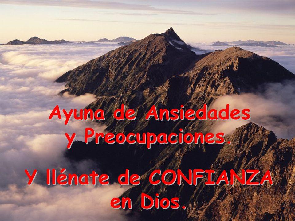 Ayuna de Ansiedades y Preocupaciones. Y llénate de CONFIANZA en Dios.