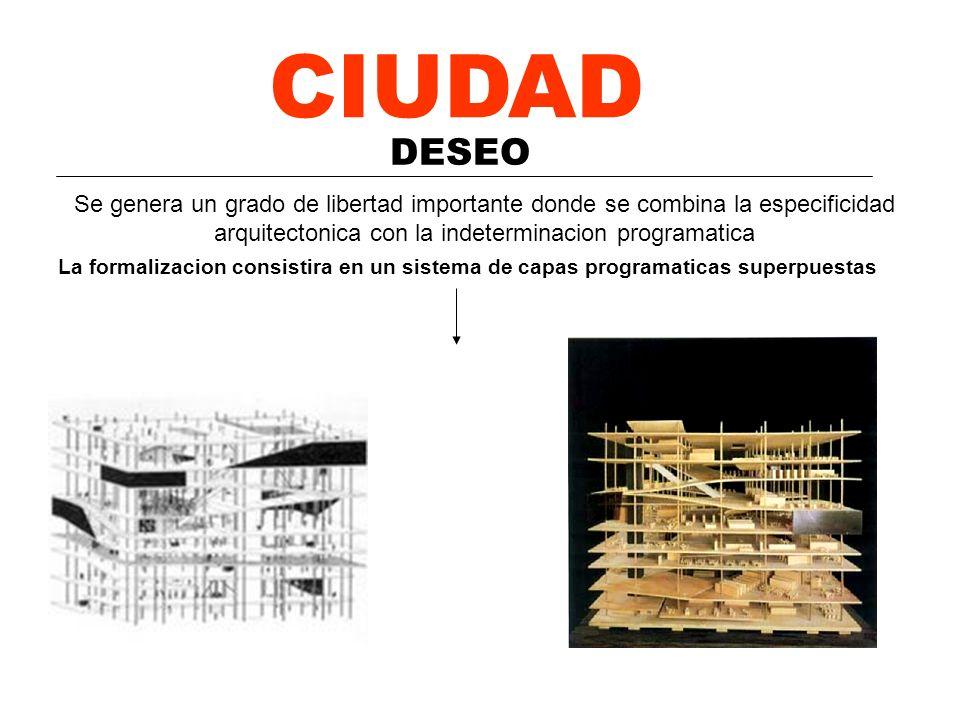 CIUDAD DESEO. Se genera un grado de libertad importante donde se combina la especificidad arquitectonica con la indeterminacion programatica.