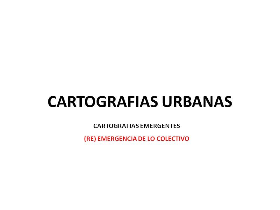 CARTOGRAFIAS EMERGENTES (RE) EMERGENCIA DE LO COLECTIVO