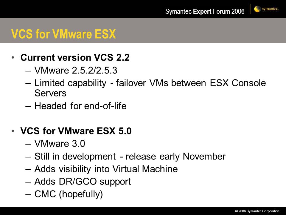 VCS for VMware ESX Current version VCS 2.2 VMware 2.5.2/2.5.3