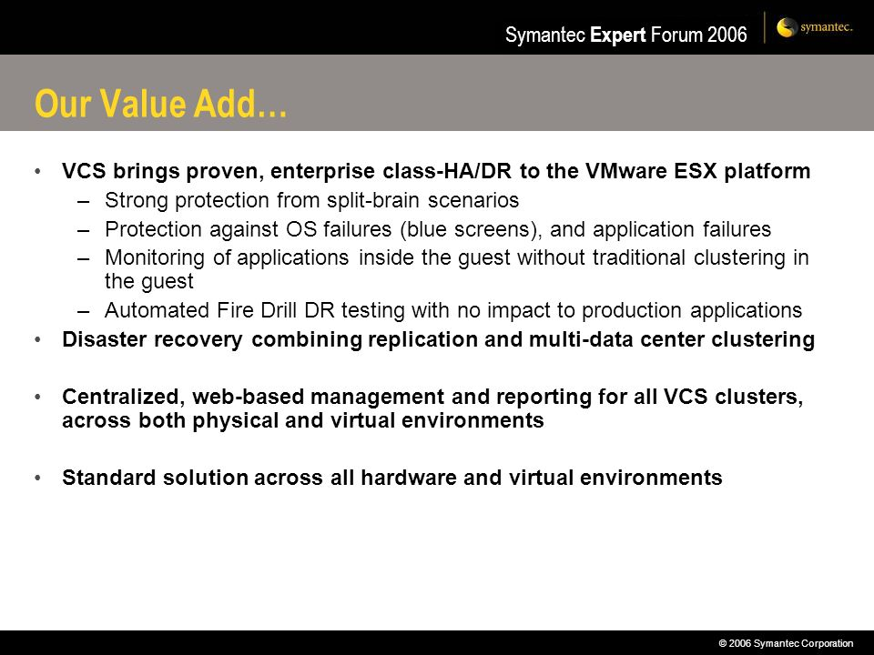 Our Value Add… VCS brings proven, enterprise class-HA/DR to the VMware ESX platform. Strong protection from split-brain scenarios.