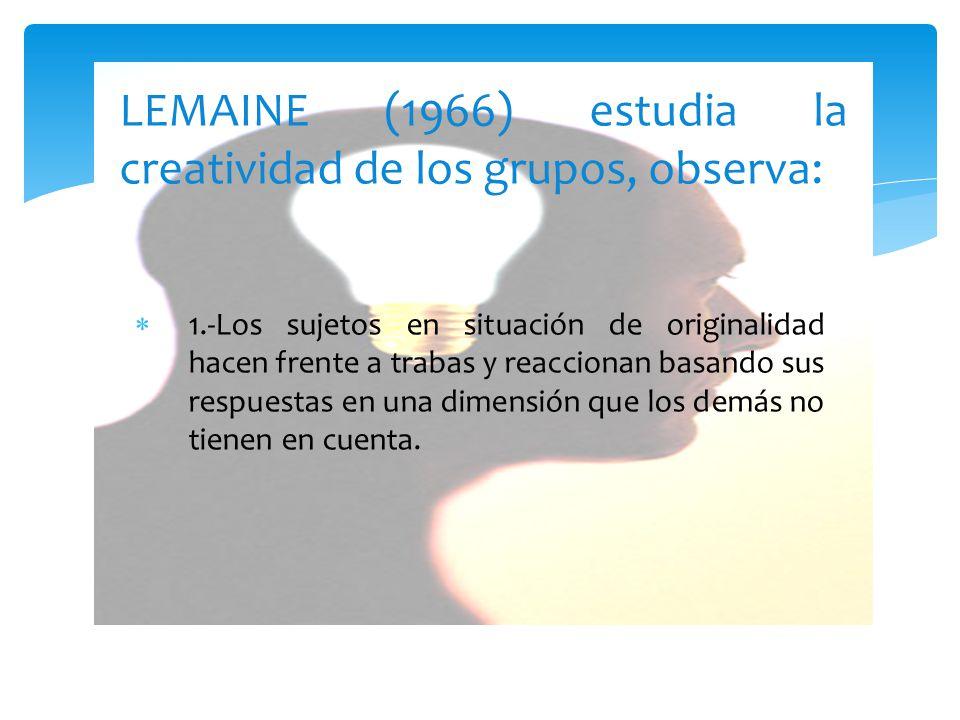 LEMAINE (1966) estudia la creatividad de los grupos, observa: