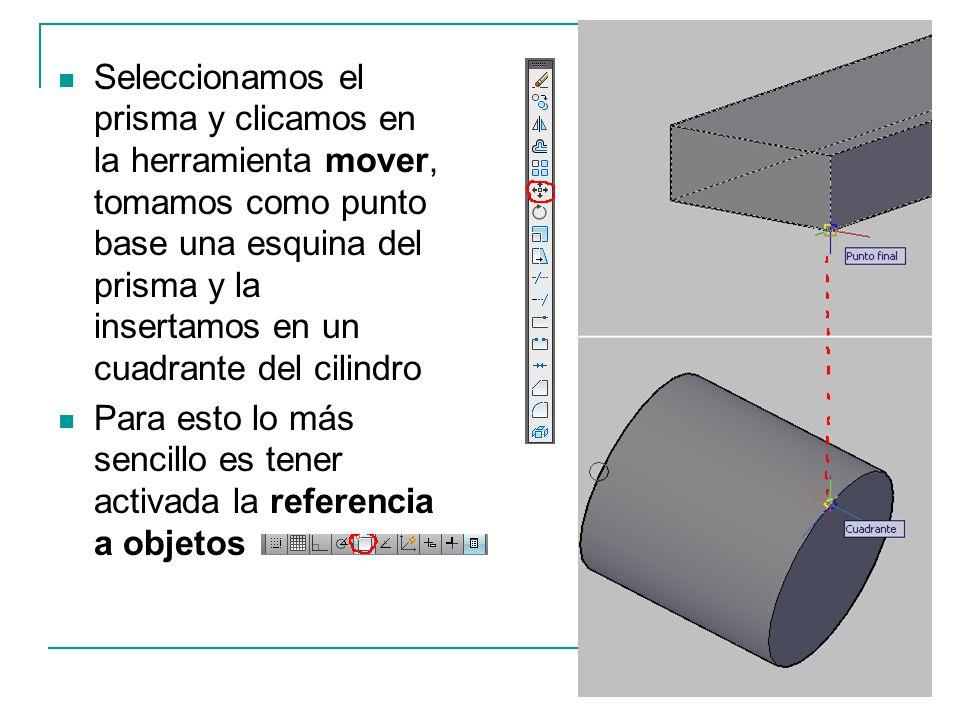 Seleccionamos el prisma y clicamos en la herramienta mover, tomamos como punto base una esquina del prisma y la insertamos en un cuadrante del cilindro