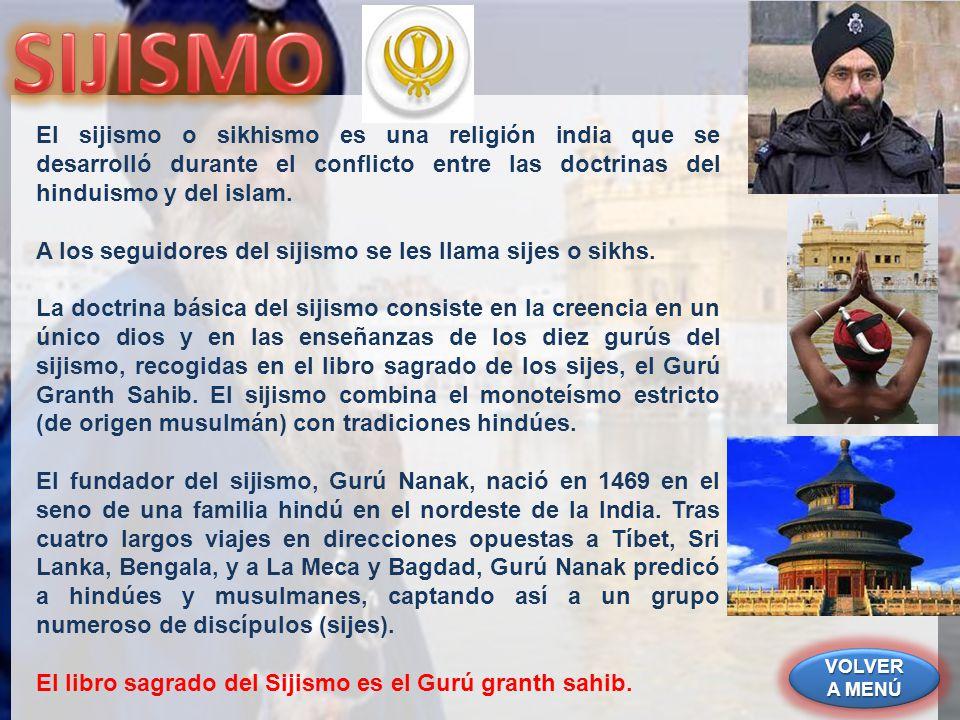 SIJISMO El sijismo o sikhismo es una religión india que se desarrolló durante el conflicto entre las doctrinas del hinduismo y del islam.