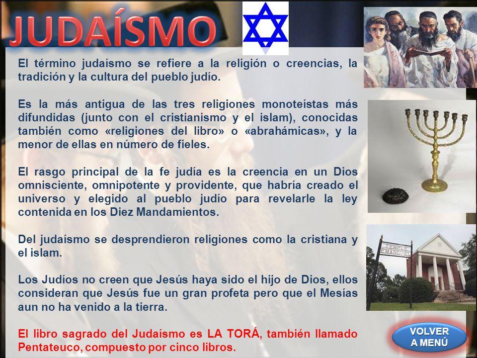 JUDAÍSMO El término judaísmo se refiere a la religión o creencias, la tradición y la cultura del pueblo judío.