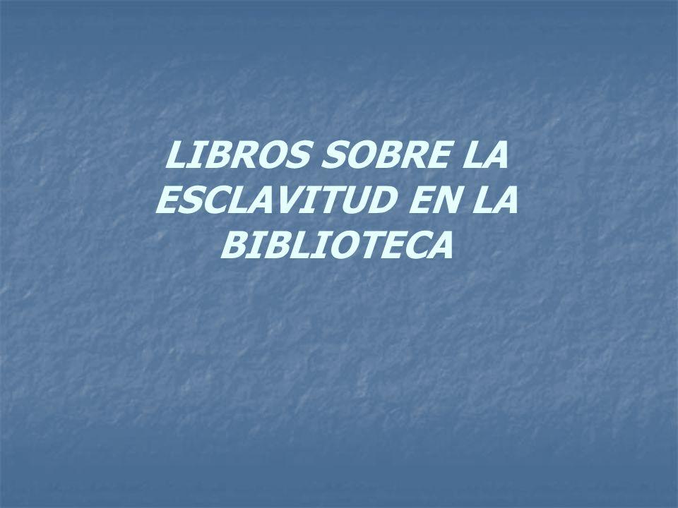 LIBROS SOBRE LA ESCLAVITUD EN LA BIBLIOTECA