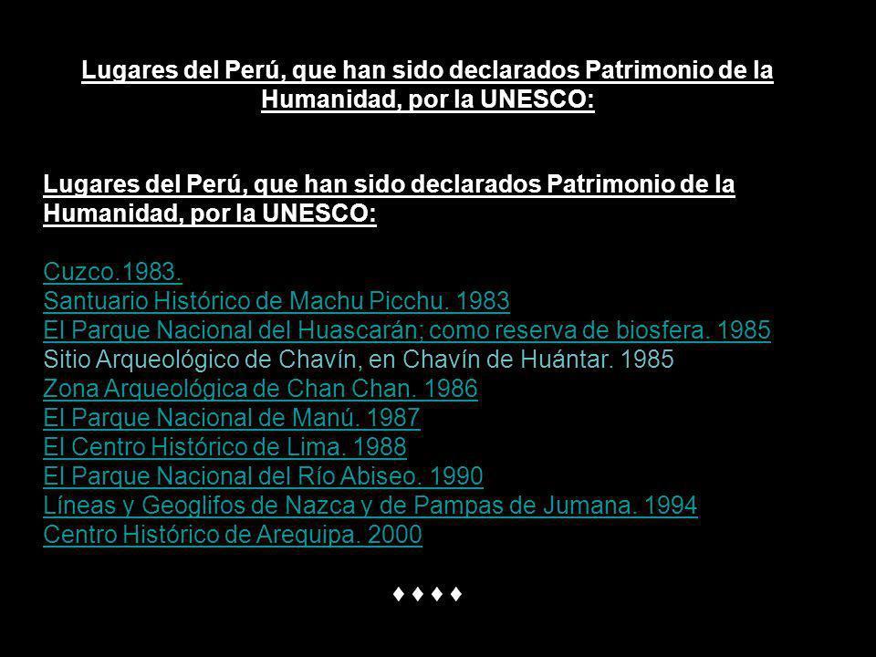Lugares del Perú, que han sido declarados Patrimonio de la Humanidad, por la UNESCO: