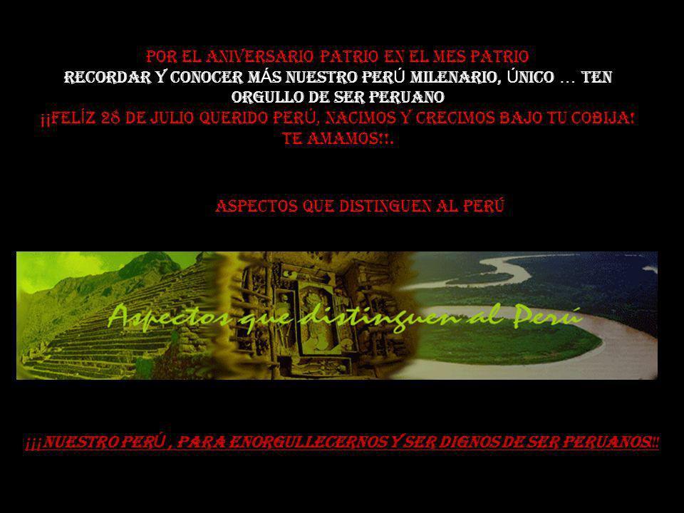 ¡¡¡NUESTRO PERÚ , PARA ENORGULLECERNOS Y SER DIGNOS DE SER PERUANOS!!!
