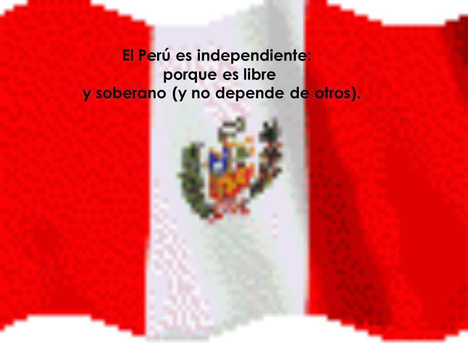 El Perú es independiente: y soberano (y no depende de otros).