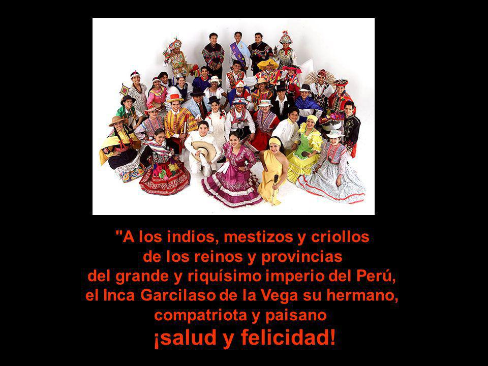 ¡salud y felicidad! A los indios, mestizos y criollos