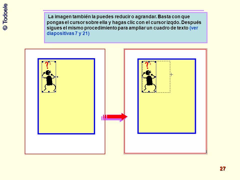 La imagen también la puedes reducir o agrandar
