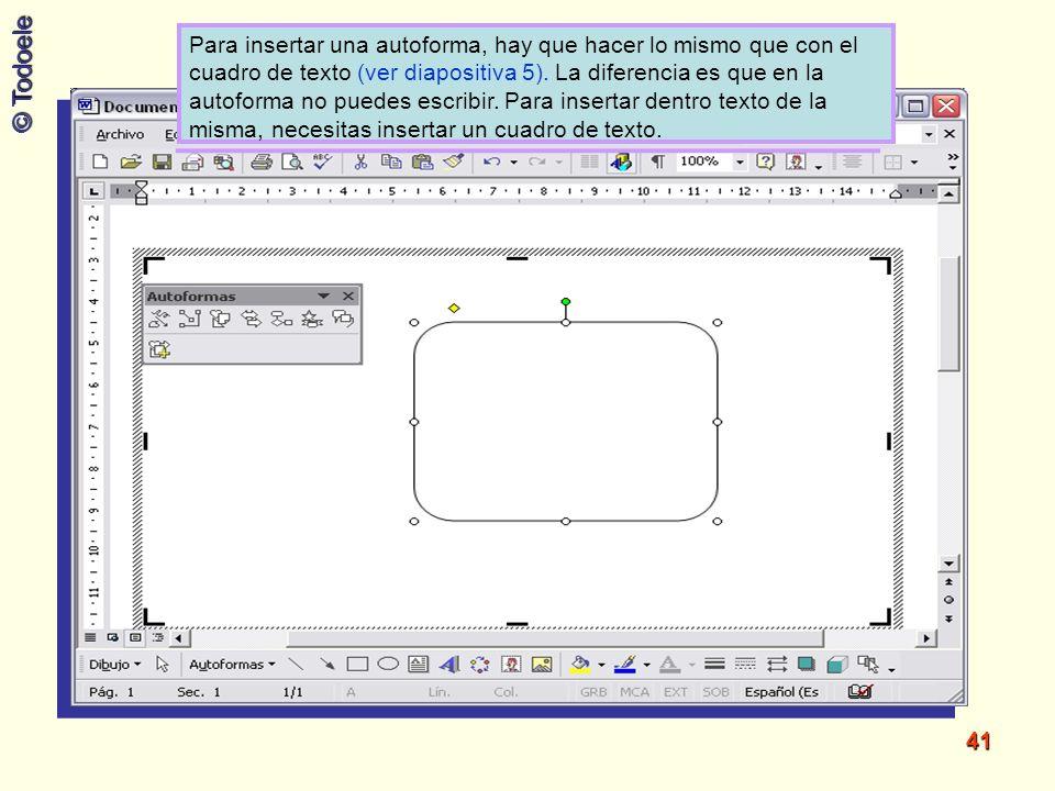 Para insertar una autoforma, hay que hacer lo mismo que con el cuadro de texto (ver diapositiva 5).