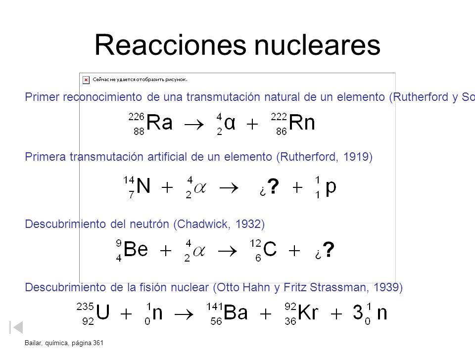 Reacciones nucleares Primer reconocimiento de una transmutación natural de un elemento (Rutherford y Soddy, 1902)