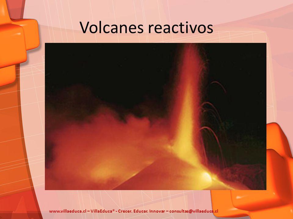 Volcanes reactivos www.villaeduca.cl – VillaEduca® - Crecer.