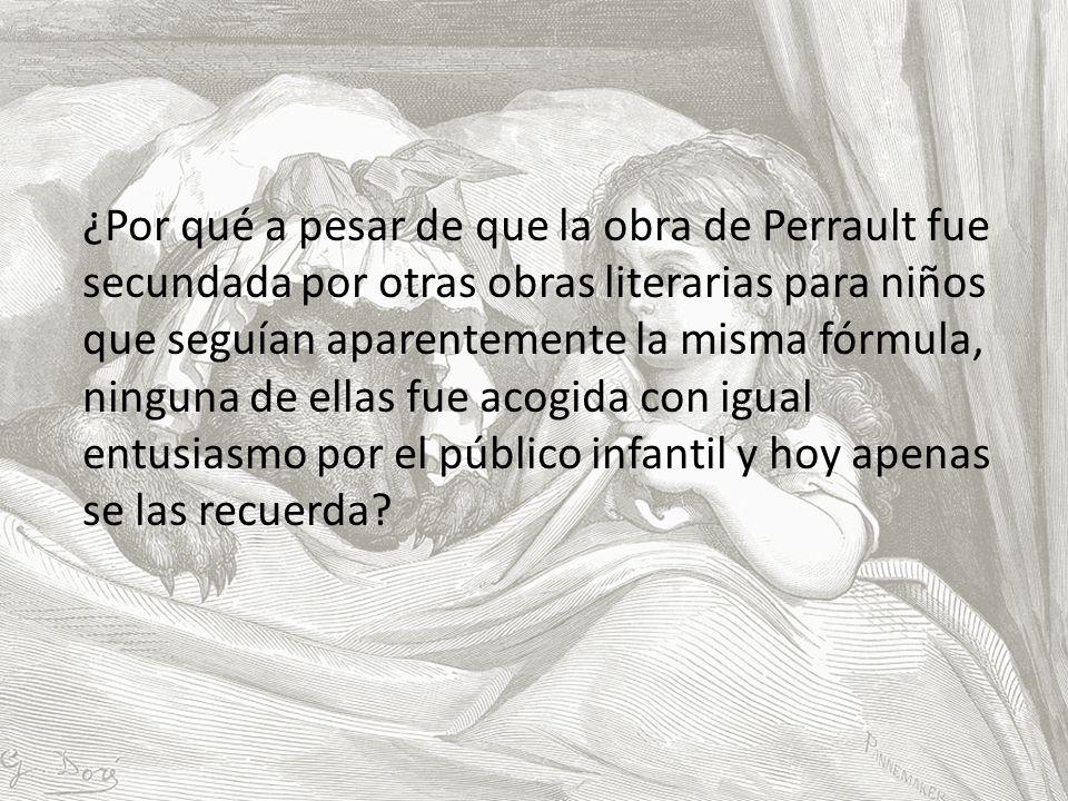 ¿Por qué a pesar de que la obra de Perrault fue secundada por otras obras literarias para niños que seguían aparentemente la misma fórmula, ninguna de ellas fue acogida con igual entusiasmo por el público infantil y hoy apenas se las recuerda