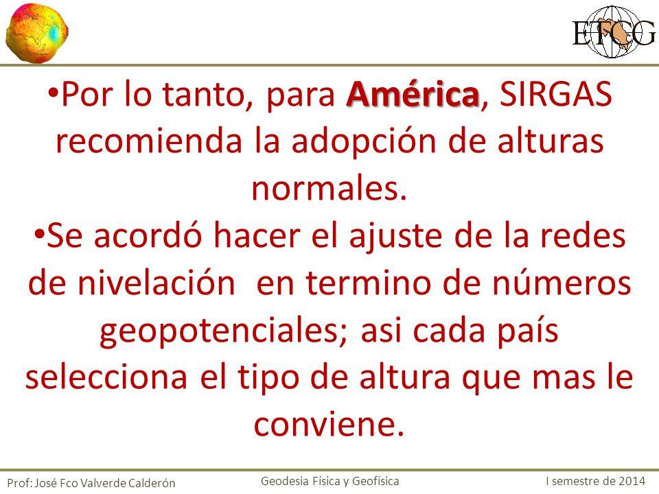 Por lo tanto, para América, SIRGAS recomienda la adopción de alturas normales.