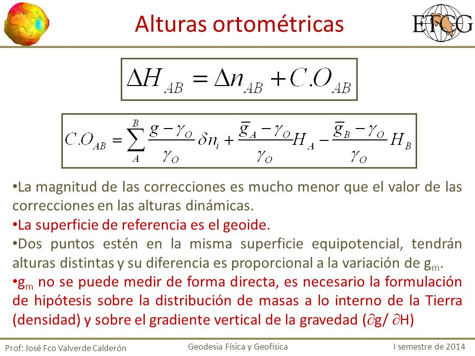 Alturas ortométricas La magnitud de las correcciones es mucho menor que el valor de las correcciones en las alturas dinámicas.