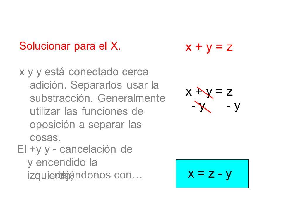 x + y = z x + y = z - y - y x = z - y Solucionar para el X.